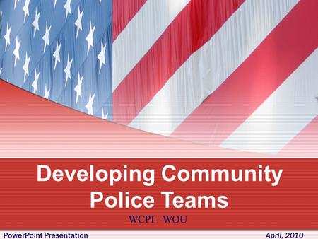 Developing Community Police Teams <strong>PowerPoint</strong> Presentation April, 2010 WCPI WOU.