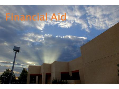 UNM-Valencia Financial Aid. What Is Financial Aid? Scholarships Grants Loans Student Employment opportunities.