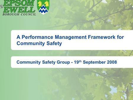 A Performance Management Framework for Community Safety Community Safety Group - 19 th September 2008.