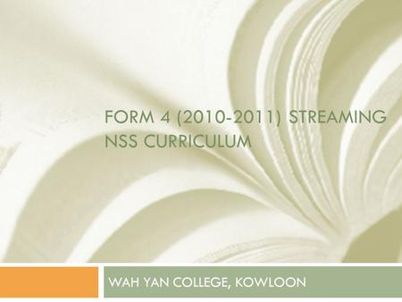 FORM 4 (2010-2011) STREAMING NSS CURRICULUM WAH YAN COLLEGE, KOWLOON.