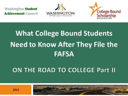 1 What College Bound Students Need to Know After They File the FAFSA 2013.