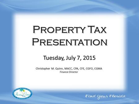 Christopher M. Quinn, MACC, CPA, CFE, CGFO, CGMA Finance Director Tuesday, July 7, 2015.