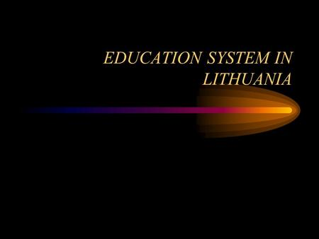 EDUCATION SYSTEM IN LITHUANIA