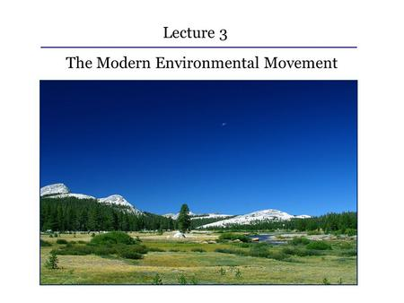 Lecture 3 The Modern Environmental Movement. Lecture 3: Outline I.Species of the day II.Beginnings of the Conservation Movement III.The Green Decade IV.The.