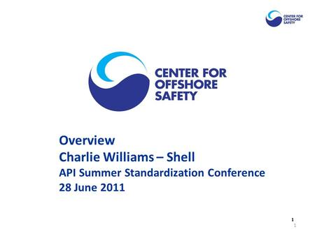1 Overview Charlie Williams – Shell API Summer Standardization Conference 28 June 2011 1.