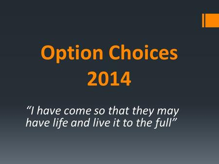 "Option Choices 2014 ""I have come so that they may have life and live it to the full"""