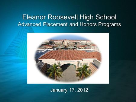 Eleanor Roosevelt High School Advanced Placement and Honors Programs January 17, 2012.