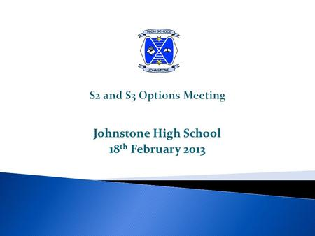 Johnstone High School 18 th February 2013.  Learning across all 8 curriculum modes  Breadth & depth of learning including developing skills for learning,