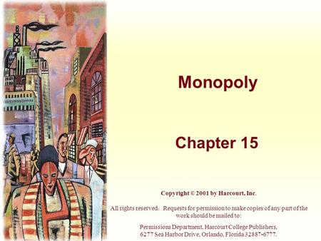 Monopoly Chapter 15 Copyright © 2001 by Harcourt, Inc. All rights reserved. Requests for permission to make copies of any part of the work should be mailed.