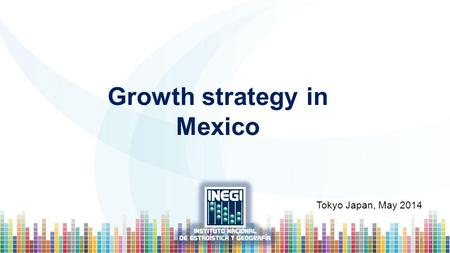 1 Growth strategy in Mexico Tokyo Japan, May 2014.