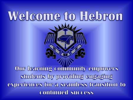 8 Credits per school year 4 courses in Fall 4 courses in Spring Hebron 9 th Grade Campus Accelerated Block Schedule.