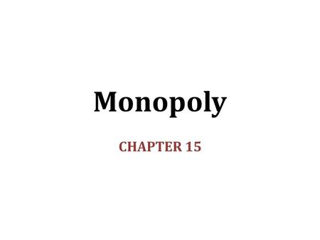 Monopoly CHAPTER 15.