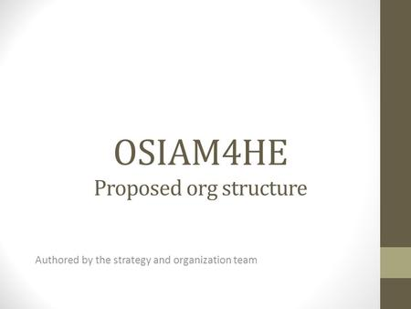 OSIAM4HE Proposed org structure Authored by the strategy and organization team.