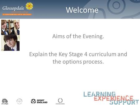 Welcome Aims of the Evening. Explain the Key Stage 4 curriculum and the options process.