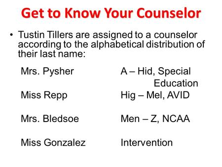 Get to Know Your Counselor Tustin Tillers are assigned to a counselor according to the alphabetical distribution of their last name: Mrs. PysherA – Hid,
