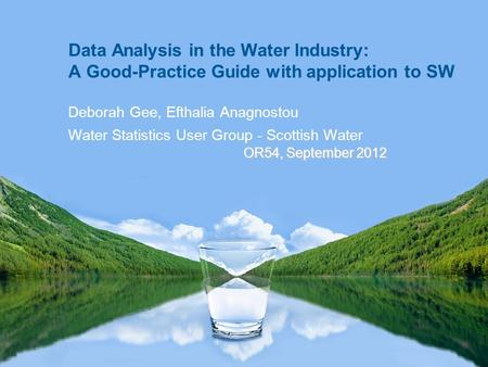Data Analysis in the Water Industry: A Good-Practice Guide with application to SW Deborah Gee, Efthalia Anagnostou Water Statistics User Group - Scottish.