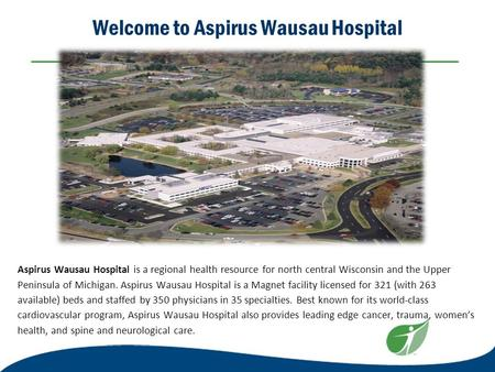 Welcome to Aspirus Wausau Hospital Aspirus Wausau Hospital is a regional health resource for north central Wisconsin <strong>and</strong> the Upper Peninsula of Michigan.