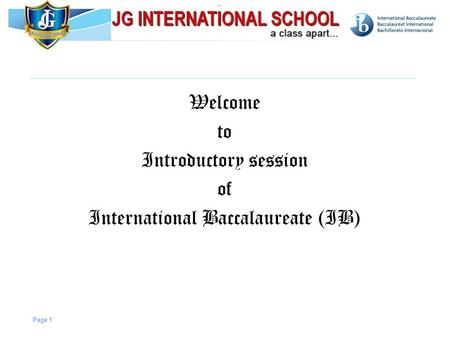 © International Baccalaureate Organization 2007 Welcome to Introductory session of International Baccalaureate (IB) Page 1.