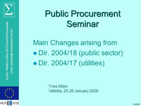 © OECD A joint initiative of the OECD and the European Union, principally financed by the EU. Public Procurement Seminar Main Changes arising from l Dir.
