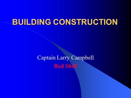 BUILDING CONSTRUCTION Captain Larry Campbell Red Shift.