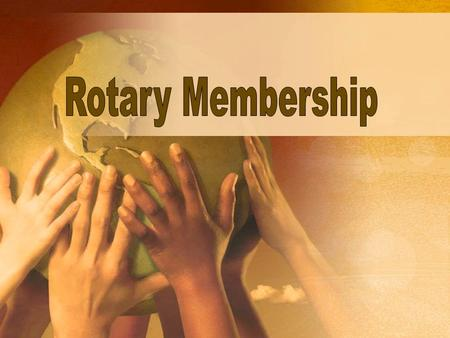 Membership Plan for the Rotary Club of ____________. Membership (What are you going to call this plan?) Drafted by (Your Name). Club Position ______.