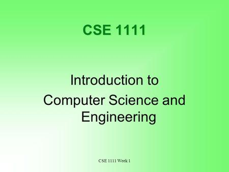 CSE 1111 Week 1 CSE 1111 Introduction to Computer Science and Engineering.