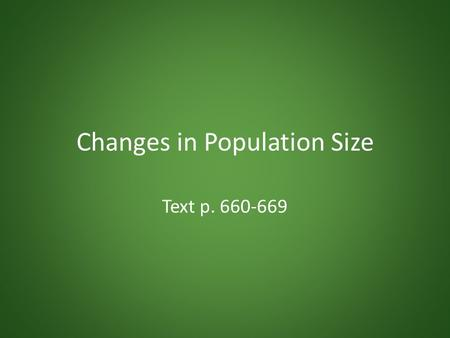 Changes in Population Size Text p. 660-669. Population Dynamics Populations always changing in size – Deaths, births Main determinants (measured per unit.