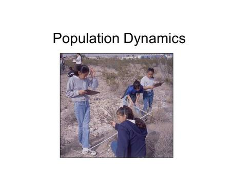 Population Dynamics. Populations of plants and animals change over time due to: climate change, natural disaster, Changes in predator or prey abundance,