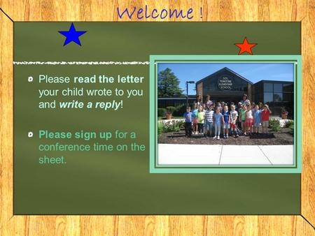 Welcome ! Please read the letter your child wrote to you and write a reply! Please sign up for a conference time on the sheet.