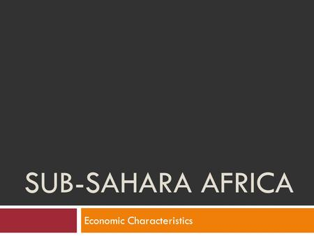 SUB-SAHARA AFRICA Economic Characteristics. SUBSISTENCE Agriculture What kind of AGRICULTURE is described below? Most everything raised is used to feed.