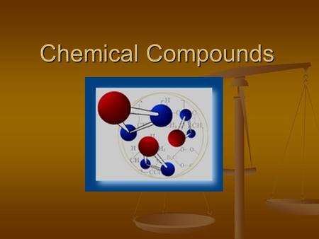 Chemical Compounds. Content Standards SC1. Students will analyze the nature of matter and its classifications. c.Predict formulas for stable ionic compounds.
