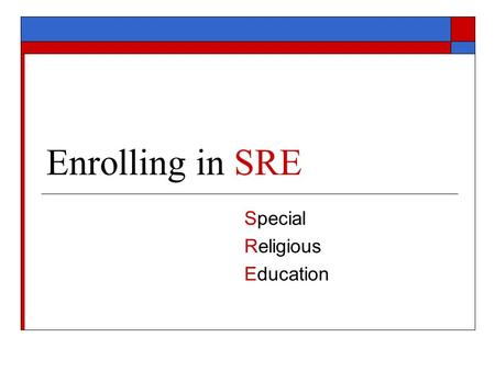Enrolling in SRE Special Religious Education. The enrolment form  Parents need to identify if they wish their child to receive SRE (page 2)