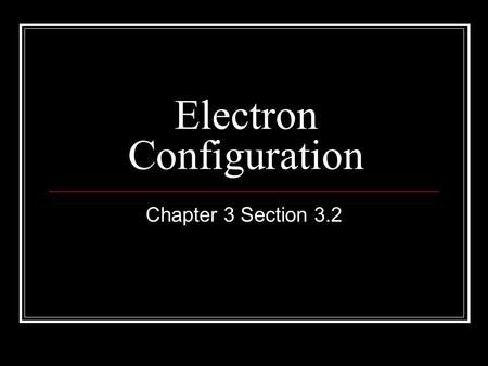 Electron Configuration Chapter 3 Section 3.2 Things we know… Electrons are negatively charged. Electrons are very small 1/2000 that of a proton or neutron.
