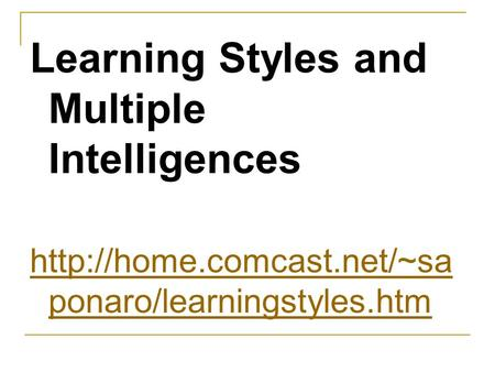 Learning Styles and Multiple Intelligences  ponaro/learningstyles.htm.