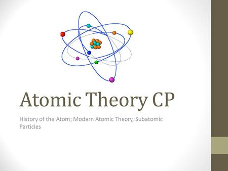 History of the Atom; Modern Atomic Theory, Subatomic Particles
