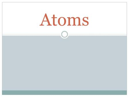 Atoms. Elements and Atoms Terms  Matter is anything that has mass and takes up space.  Elements are the simplest pure substance and they can not be.