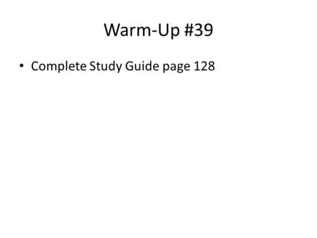 Warm-Up #39 Complete Study Guide page 128. Human Populations.