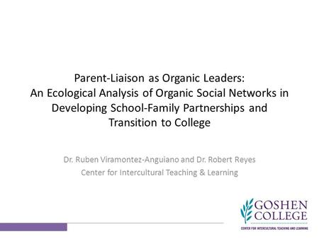Parent-Liaison as Organic Leaders: An Ecological Analysis <strong>of</strong> Organic Social <strong>Networks</strong> in Developing School-Family Partnerships and Transition to College.