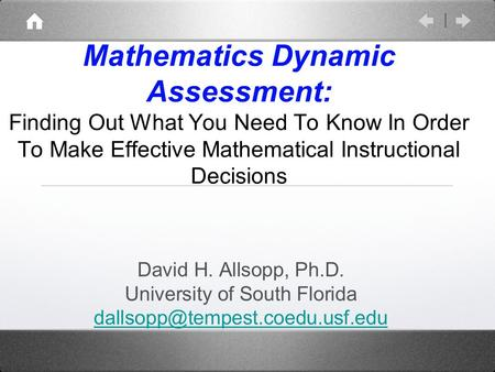 Mathematics Dynamic Assessment: Finding Out What You Need To Know In Order To Make Effective Mathematical Instructional Decisions David H. Allsopp, Ph.D.