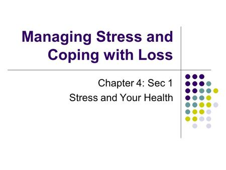 Managing Stress and Coping with Loss Chapter 4: Sec 1 Stress and Your Health.