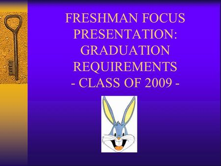 FRESHMAN FOCUS PRESENTATION: GRADUATION REQUIREMENTS - CLASS OF 2009 -
