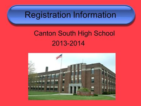 Registration Information Canton South High School 2013-2014.