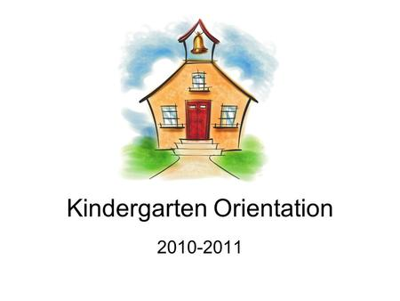 Kindergarten Orientation 2010-2011. Our Day Attendance is important. We want your child at school. However, DO NOT SEND YOUR CHILD TO SCHOOL WITH A FEVER!!!