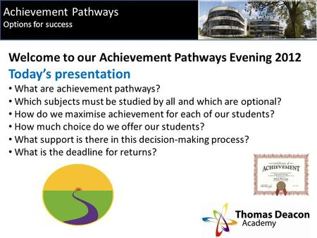 Achievement Pathways Options for success Welcome to our Achievement Pathways Evening 2012 Today's presentation What are achievement pathways? Which subjects.