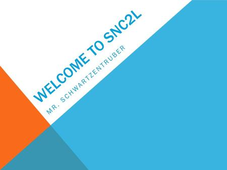 WELCOME TO SNC2L MR. SCHWARTZENTRUBER. EXPECTATIONS: YOUR ROLE AS A STUDENT Look at things differently! Watch the water…