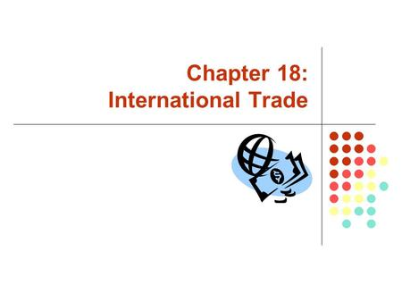 Chapter 18: International Trade. McGraw-Hill/Irwin Copyright  2007 by The McGraw-Hill Companies, Inc. All rights reserved. 2004 Trade Facts Principal.