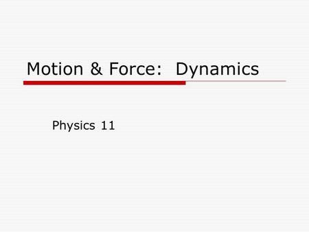 Motion & Force: Dynamics Physics 11. Galileo's Inertia  Galileo attempted to explain inertia based upon rolling a ball down a ramp  Predict what would.