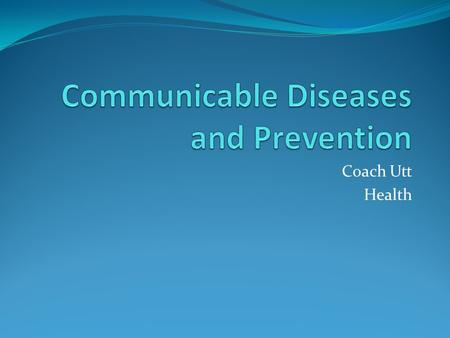 Coach Utt Health. Definition and Causes Communicable Disease- A disease that is spread from one living thing to another or through the environment Caused.