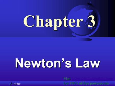 NEXT Chapter 3 Newton's Law Visit www.worldofteaching.comwww.worldofteaching.com For 100's of free powerpoints.