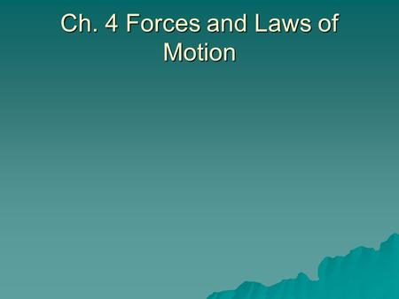 Ch. 4 Forces and Laws of Motion